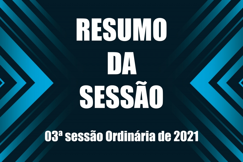 Noticia resumo-da-03-sessao-ordinaria-de-2021---01032021